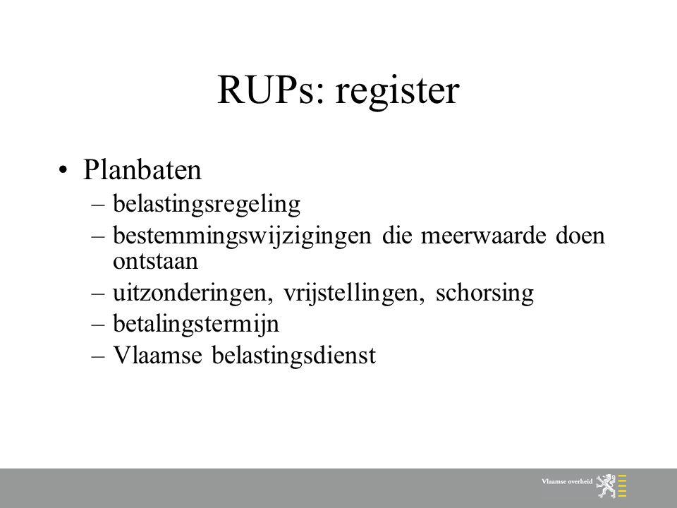RUPs: register Planbaten –belastingsregeling –bestemmingswijzigingen die meerwaarde doen ontstaan –uitzonderingen, vrijstellingen, schorsing –betalingstermijn –Vlaamse belastingsdienst