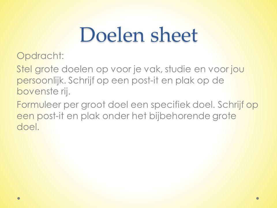 Doelen sheet Opdracht: Stel grote doelen op voor je vak, studie en voor jou persoonlijk. Schrijf op een post-it en plak op de bovenste rij. Formuleer