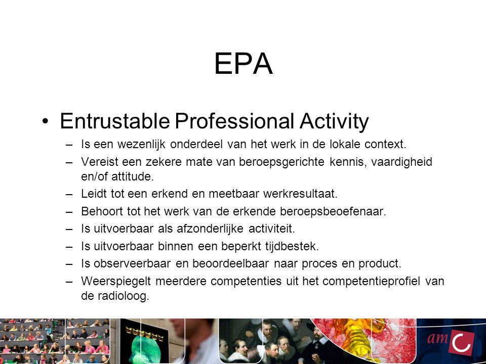 EPA Entrustable Professional Activity –Is een wezenlijk onderdeel van het werk in de lokale context.