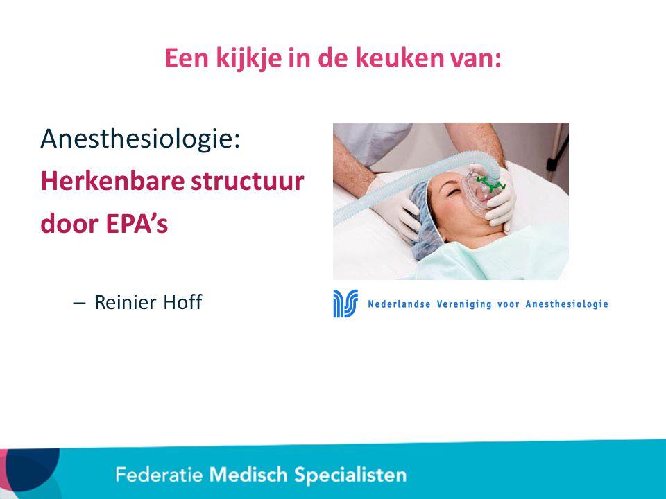 Een kijkje in de keuken van: Anesthesiologie: Herkenbare structuur door EPA's – Reinier Hoff