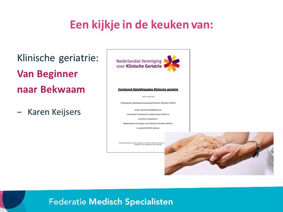 Een kijkje in de keuken van: Klinische geriatrie: Van Beginner naar Bekwaam ‒Karen Keijsers