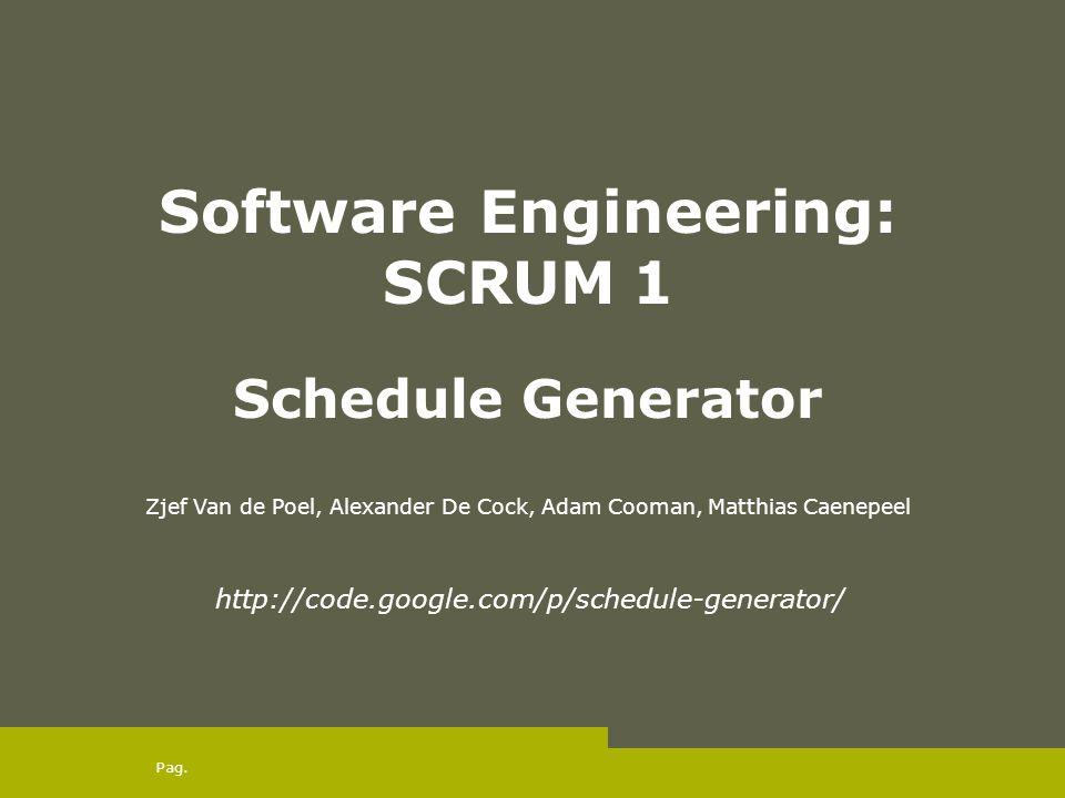 Pag. Software Engineering: SCRUM 1 Schedule Generator Zjef Van de Poel, Alexander De Cock, Adam Cooman, Matthias Caenepeel http://code.google.com/p/sc