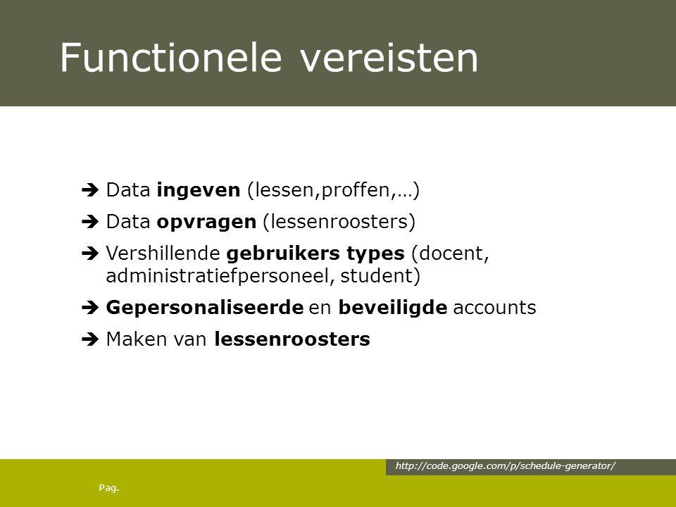 Pag. Functionele vereisten  Data ingeven (lessen,proffen,…)  Data opvragen (lessenroosters)  Vershillende gebruikers types (docent, administratiefp