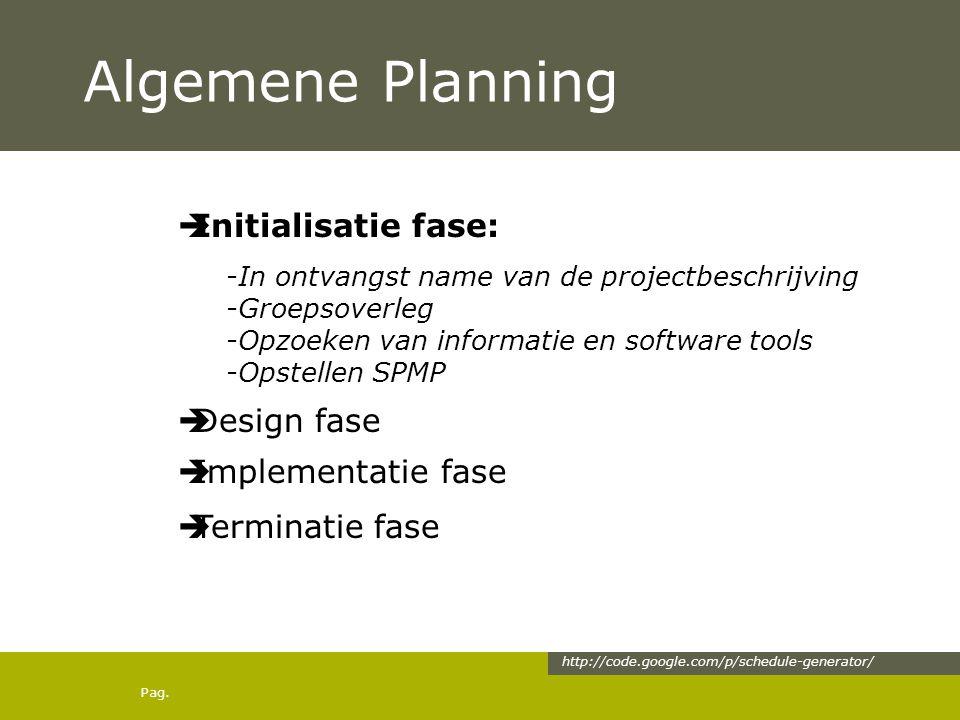 Pag. Algemene Planning  Initialisatie fase: -In ontvangst name van de projectbeschrijving -Groepsoverleg -Opzoeken van informatie en software tools -