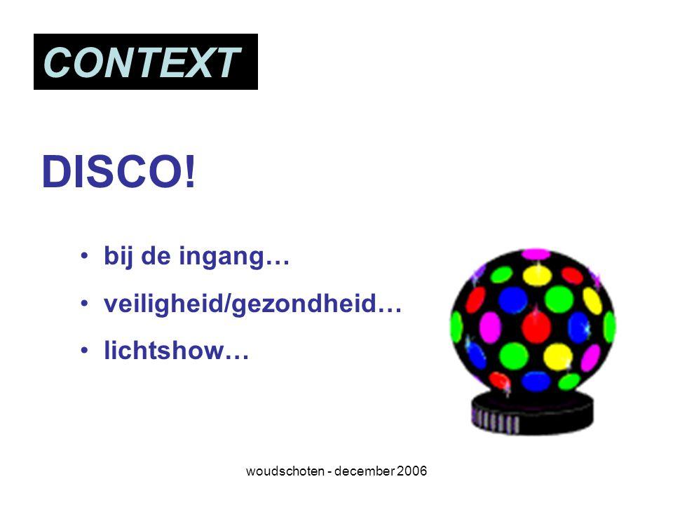 woudschoten - december 2006 CONTEXT DISCO! bij de ingang… veiligheid/gezondheid… lichtshow…