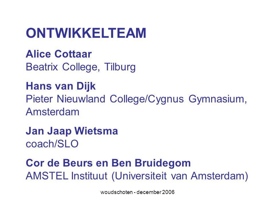 woudschoten - december 2006 ONTWIKKELTEAM Alice Cottaar Beatrix College, Tilburg Hans van Dijk Pieter Nieuwland College/Cygnus Gymnasium, Amsterdam Ja