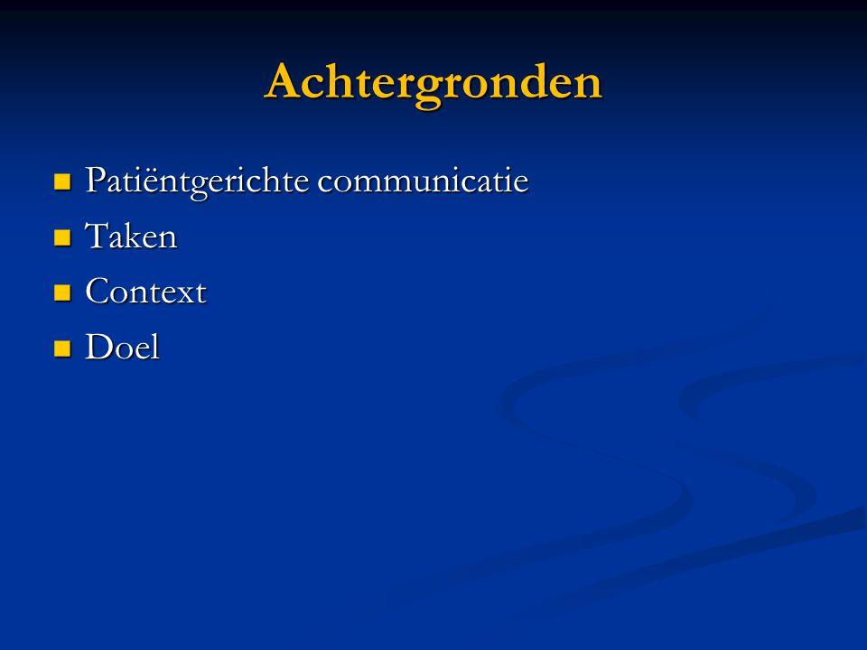 Achtergronden Patiëntgerichte communicatie Patiëntgerichte communicatie Taken Taken Context Context Doel Doel