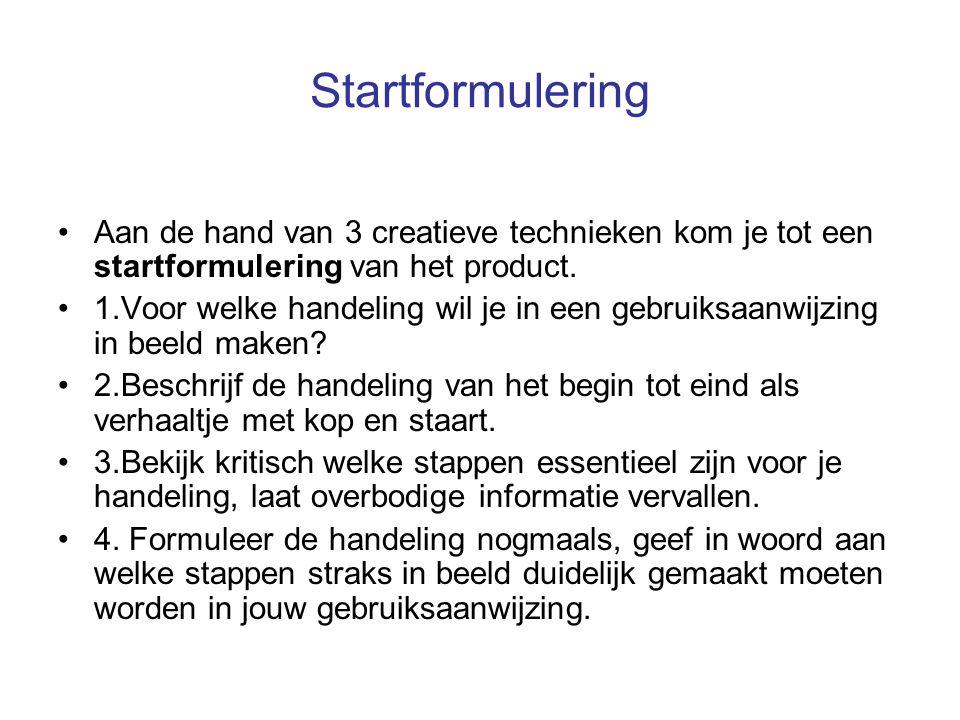 Startformulering Aan de hand van 3 creatieve technieken kom je tot een startformulering van het product. 1.Voor welke handeling wil je in een gebruiks