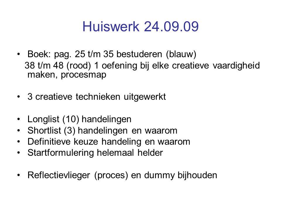 Huiswerk 24.09.09 Boek: pag. 25 t/m 35 bestuderen (blauw) 38 t/m 48 (rood) 1 oefening bij elke creatieve vaardigheid maken, procesmap 3 creatieve tech