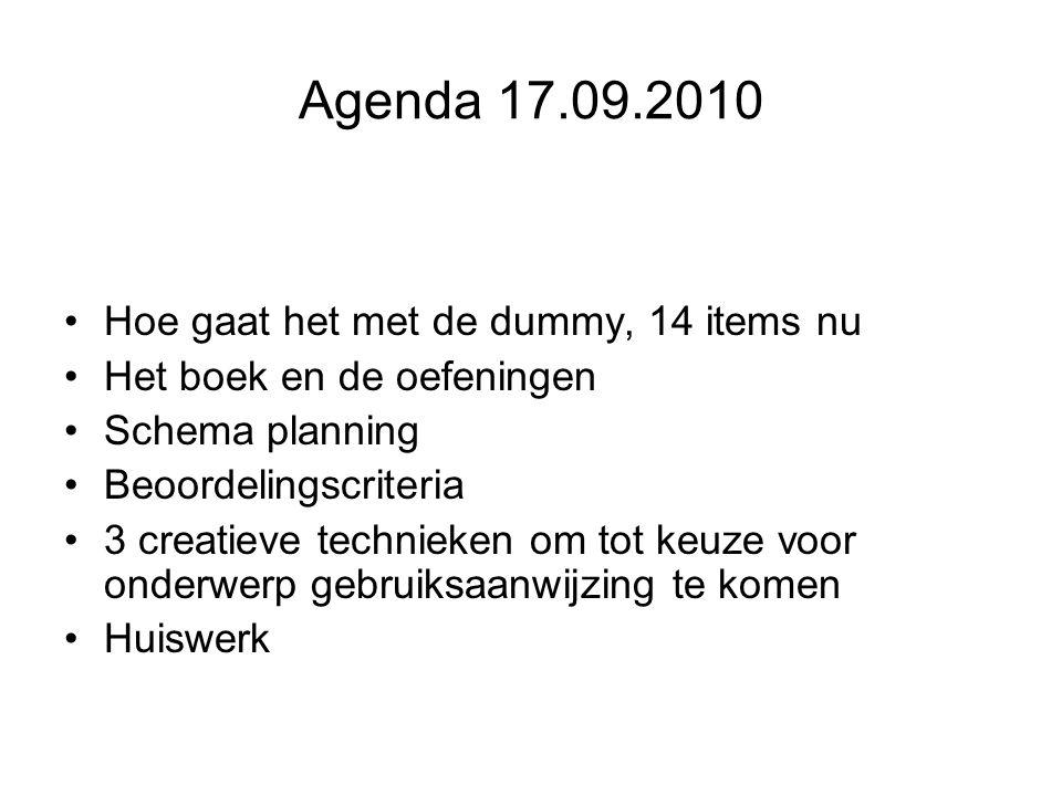 Agenda 17.09.2010 Hoe gaat het met de dummy, 14 items nu Het boek en de oefeningen Schema planning Beoordelingscriteria 3 creatieve technieken om tot