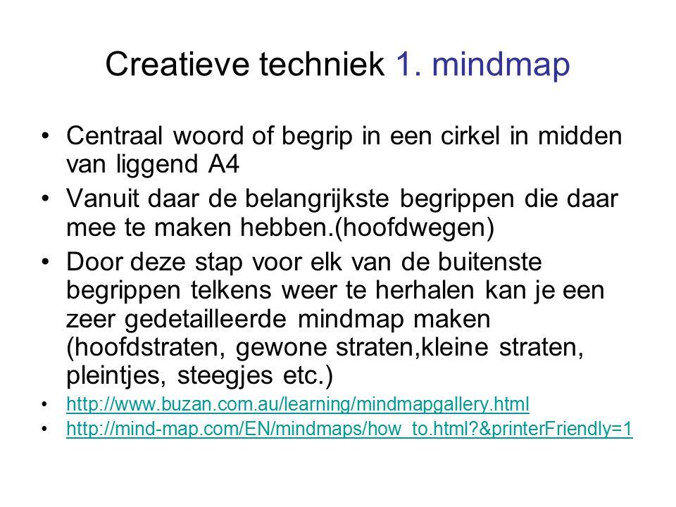 Creatieve techniek 1. mindmap Centraal woord of begrip in een cirkel in midden van liggend A4 Vanuit daar de belangrijkste begrippen die daar mee te m