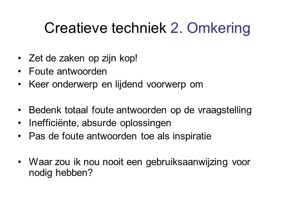 Creatieve techniek 2. Omkering Zet de zaken op zijn kop! Foute antwoorden Keer onderwerp en lijdend voorwerp om Bedenk totaal foute antwoorden op de v