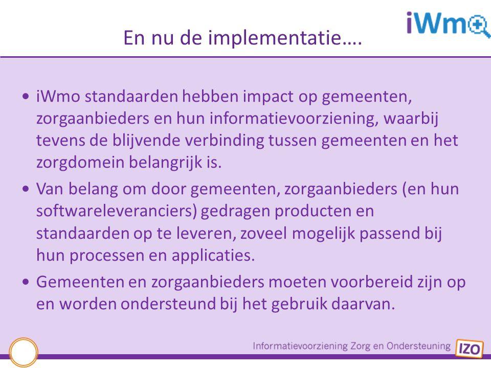 En nu de implementatie…. iWmo standaarden hebben impact op gemeenten, zorgaanbieders en hun informatievoorziening, waarbij tevens de blijvende verbind