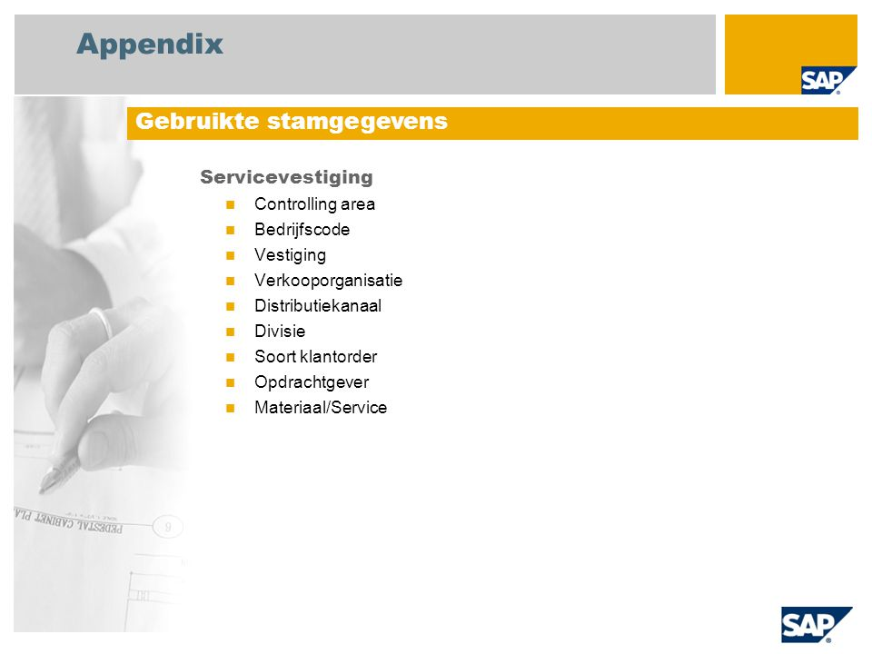 Appendix Servicevestiging Controlling area Bedrijfscode Vestiging Verkooporganisatie Distributiekanaal Divisie Soort klantorder Opdrachtgever Materiaal/Service Gebruikte stamgegevens