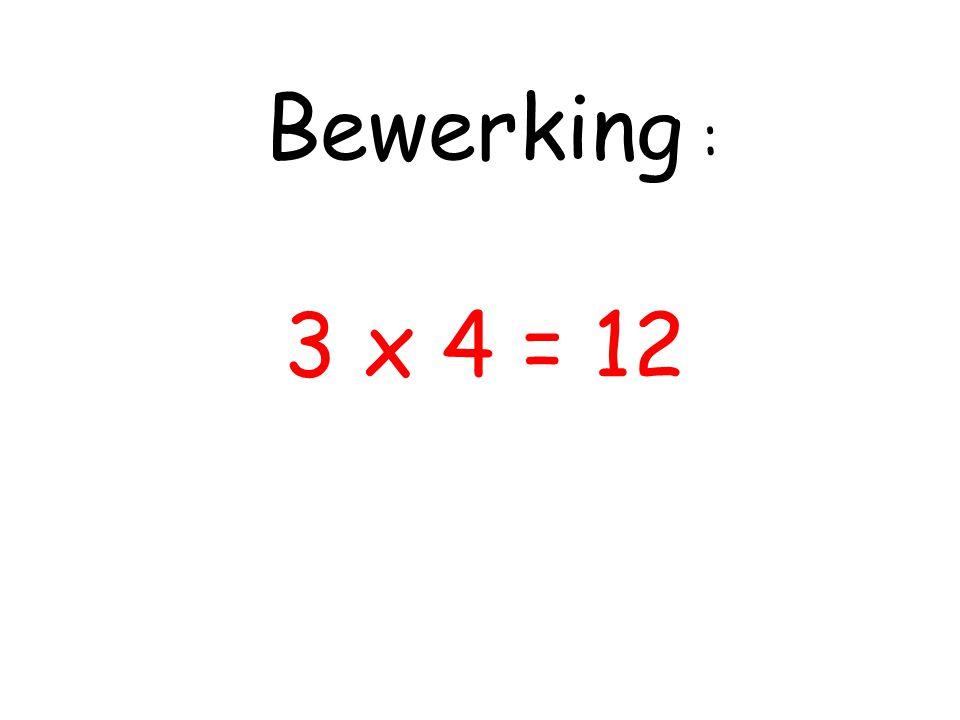 3 x 4 = 12 Bewerking :