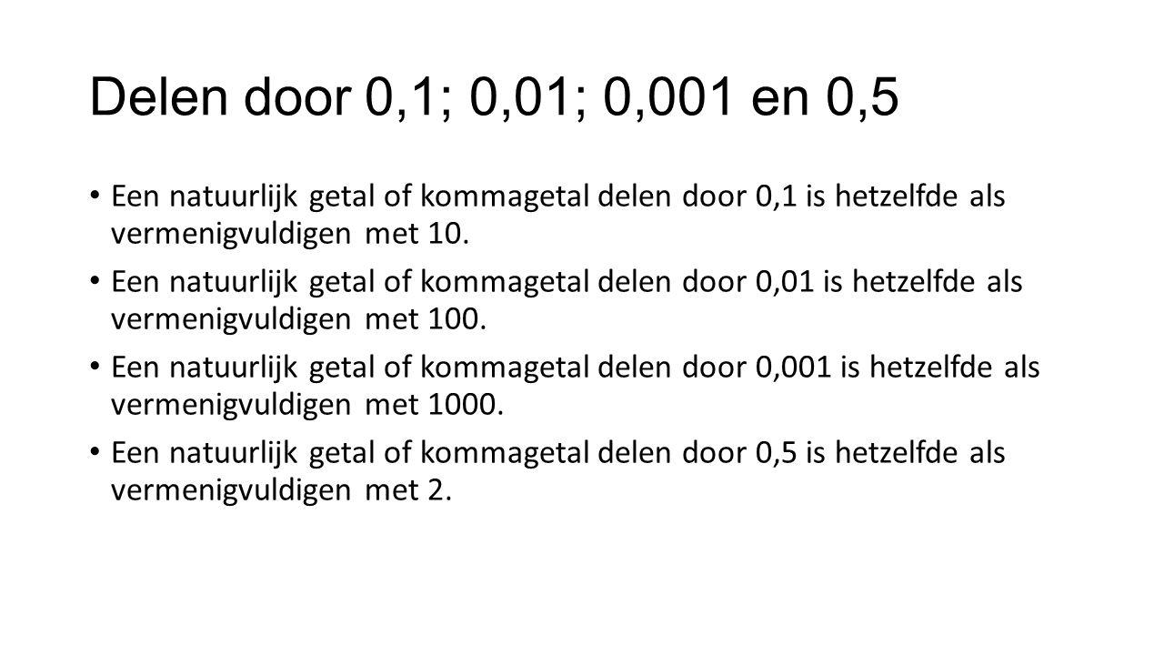 Delen door 0,1; 0,01; 0,001 en 0,5 Een natuurlijk getal of kommagetal delen door 0,1 is hetzelfde als vermenigvuldigen met 10. Een natuurlijk getal of