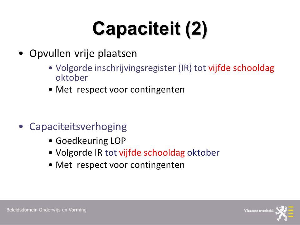 Capaciteit (2) Opvullen vrije plaatsen Volgorde inschrijvingsregister (IR) tot vijfde schooldag oktober Met respect voor contingenten Capaciteitsverho