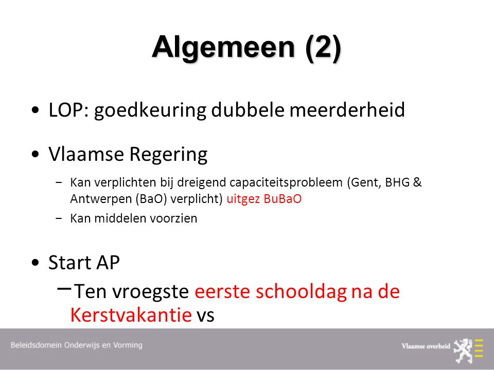 Algemeen (2) LOP: goedkeuring dubbele meerderheid Vlaamse Regering  Kan verplichten bij dreigend capaciteitsprobleem (Gent, BHG & Antwerpen (BaO) ver