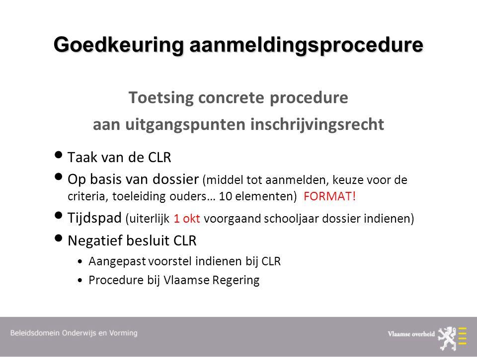 Goedkeuring aanmeldingsprocedure Toetsing concrete procedure aan uitgangspunten inschrijvingsrecht Taak van de CLR Op basis van dossier (middel tot aa
