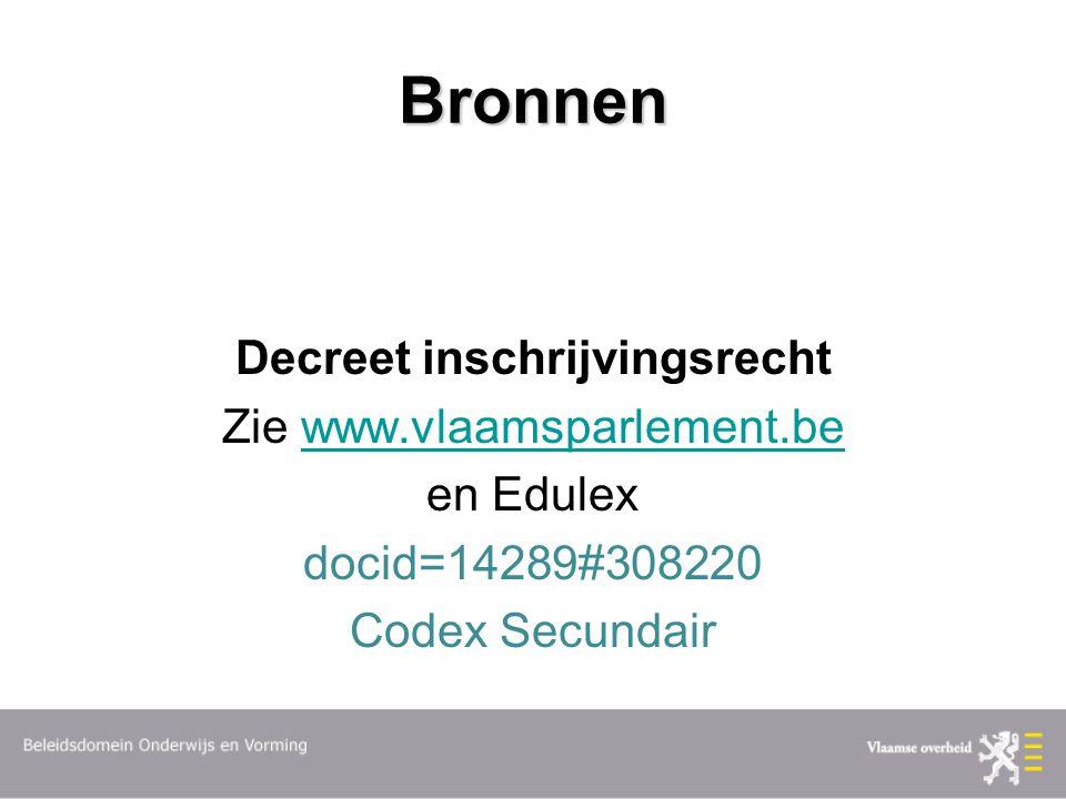 Bronnen Decreet inschrijvingsrecht Zie www.vlaamsparlement.bewww.vlaamsparlement.be en Edulex docid=14289#308220 Codex Secundair