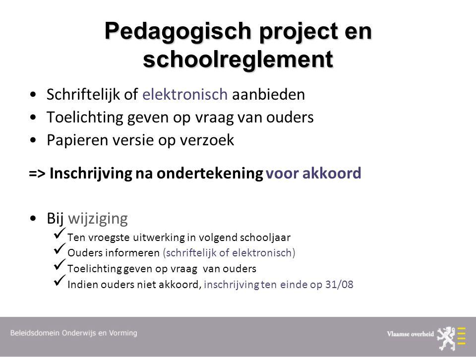 Pedagogisch project en schoolreglement Schriftelijk of elektronisch aanbieden Toelichting geven op vraag van ouders Papieren versie op verzoek => Insc