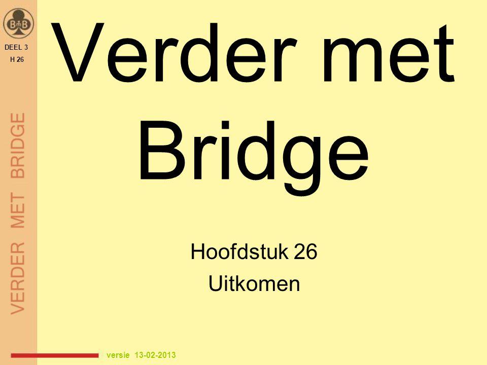 DEEL 3 H 26 ♠ H B 7 2 ♥ B 10 9 3 ♦ B 10 9 3 ♣ 2 uitkomst.