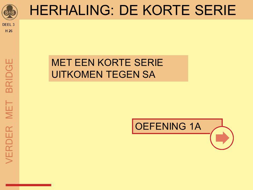 MET EEN KORTE SERIE UITKOMEN TEGEN SA HERHALING: DE KORTE SERIE DEEL 3 H 26 OEFENING 1A