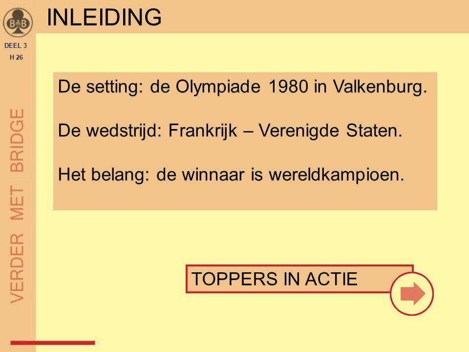 INLEIDING DEEL 3 H 26 De setting: de Olympiade 1980 in Valkenburg. De wedstrijd: Frankrijk – Verenigde Staten. Het belang: de winnaar is wereldkampioe