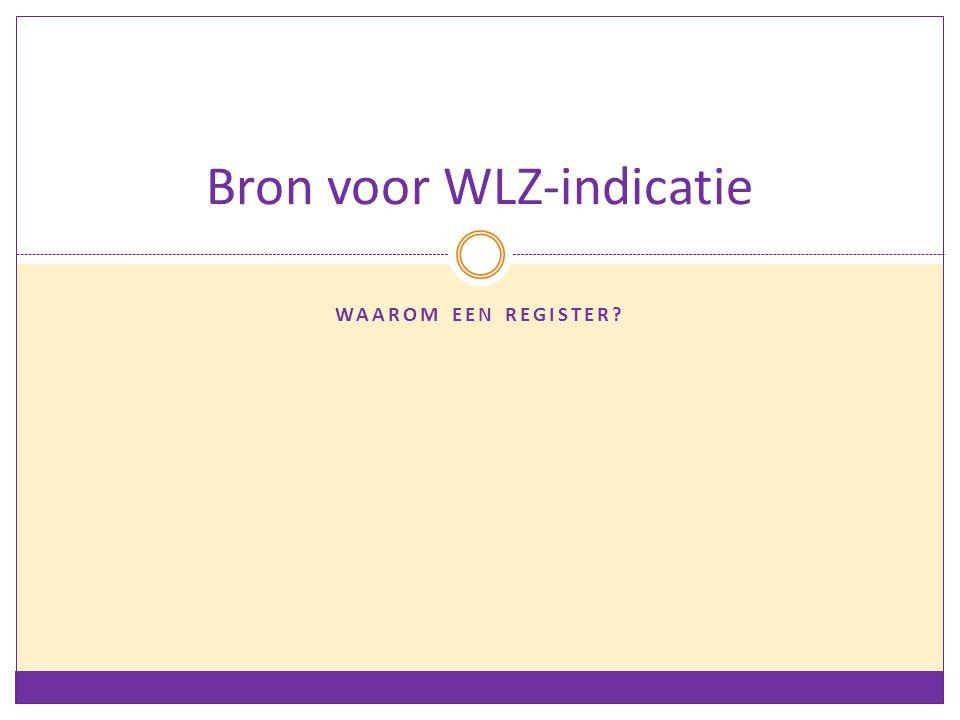 Bron voor WLZ-indicatie WAAROM EEN REGISTER?