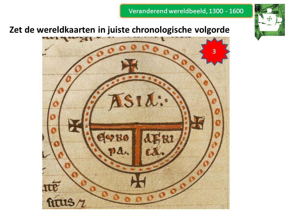 Veranderend wereldbeeld, 1300 - 1600 Zet de wereldkaarten in juiste chronologische volgorde 3