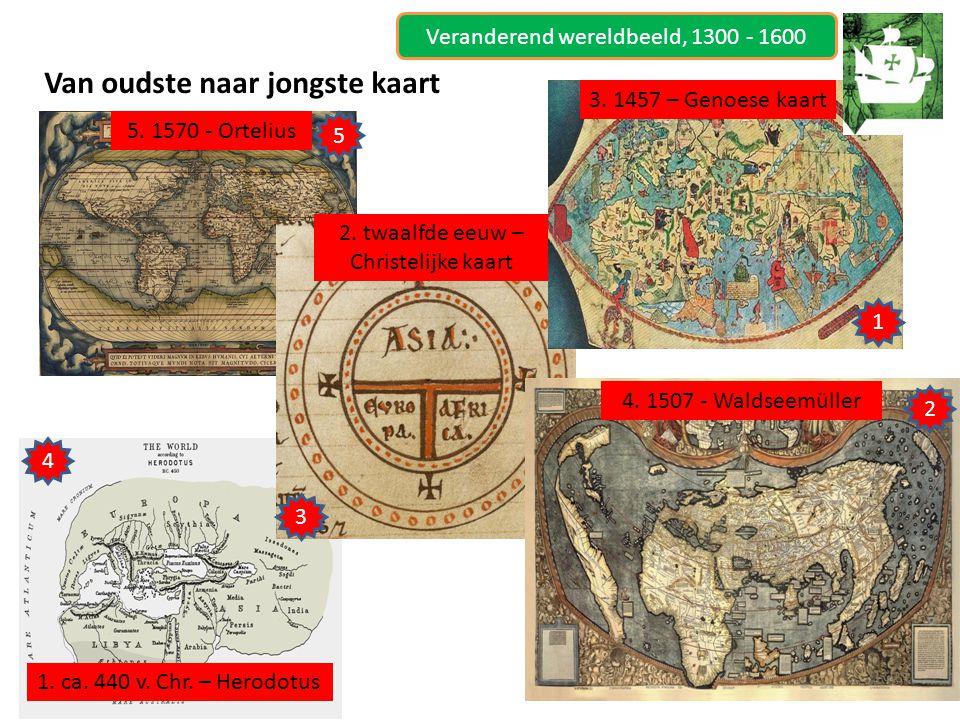 Van oudste naar jongste kaart 1. ca. 440 v. Chr. – Herodotus 2. twaalfde eeuw – Christelijke kaart 3. 1457 – Genoese kaart 4. 1507 - Waldseemüller 5.