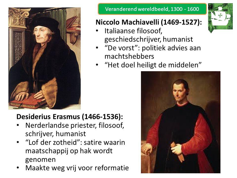 """Veranderend wereldbeeld, 1300 - 1600 Niccolo Machiavelli (1469-1527): Italiaanse filosoof, geschiedschrijver, humanist """"De vorst"""": politiek advies aan"""