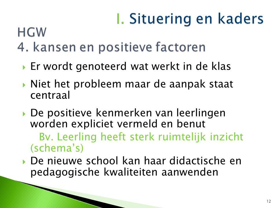  Er wordt genoteerd wat werkt in de klas  Niet het probleem maar de aanpak staat centraal  De positieve kenmerken van leerlingen worden expliciet v