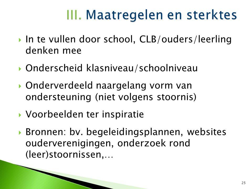  In te vullen door school, CLB/ouders/leerling denken mee  Onderscheid klasniveau/schoolniveau  Onderverdeeld naargelang vorm van ondersteuning (ni
