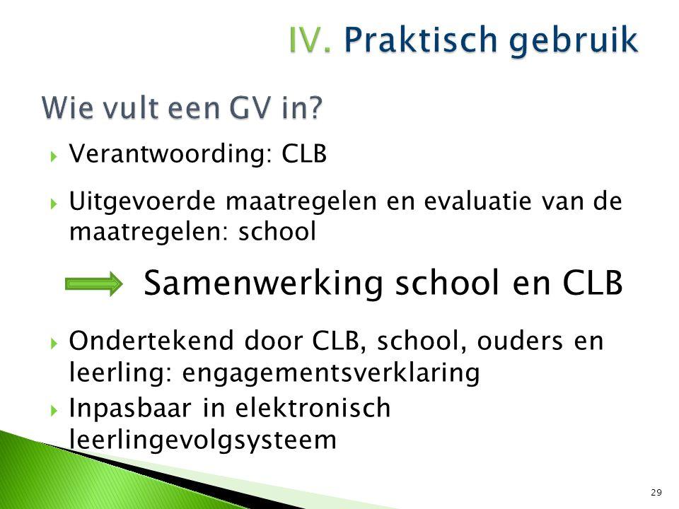  Verantwoording: CLB  Uitgevoerde maatregelen en evaluatie van de maatregelen: school Samenwerking school en CLB  Ondertekend door CLB, school, oud