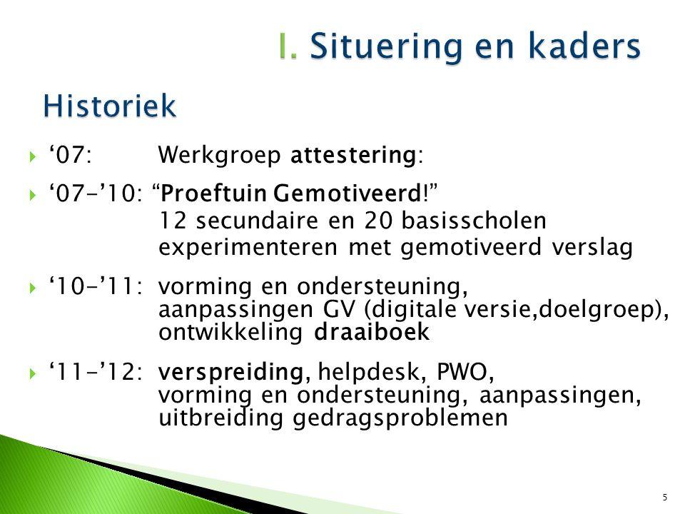 """ '07: Werkgroep attestering:  '07-'10: """"Proeftuin Gemotiveerd!"""" 12 secundaire en 20 basisscholen experimenteren met gemotiveerd verslag  '10-'11: v"""