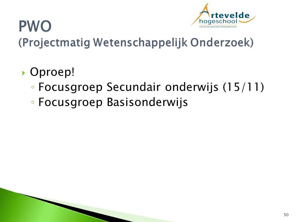  Oproep! ◦ Focusgroep Secundair onderwijs (15/11) ◦ Focusgroep Basisonderwijs PWO (Projectmatig Wetenschappelijk Onderzoek) 50