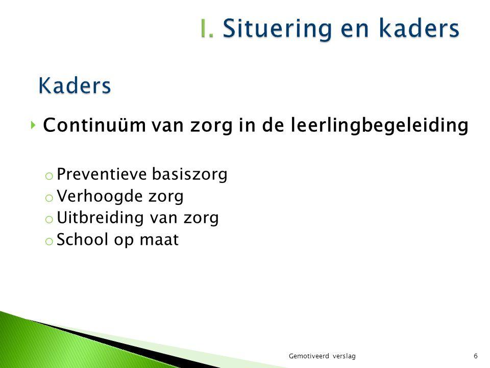 ‣ Continuüm van zorg in de leerlingbegeleiding o Preventieve basiszorg o Verhoogde zorg o Uitbreiding van zorg o School op maat Gemotiveerd verslag6