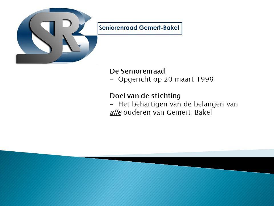 De Seniorenraad -Opgericht op 20 maart 1998 Doel van de stichting -Het behartigen van de belangen van alle ouderen van Gemert-Bakel