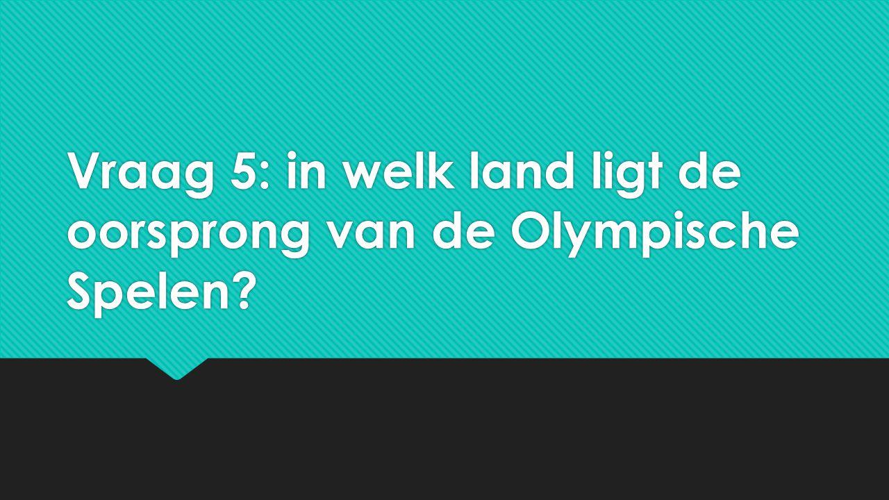 Vraag 5: in welk land ligt de oorsprong van de Olympische Spelen?