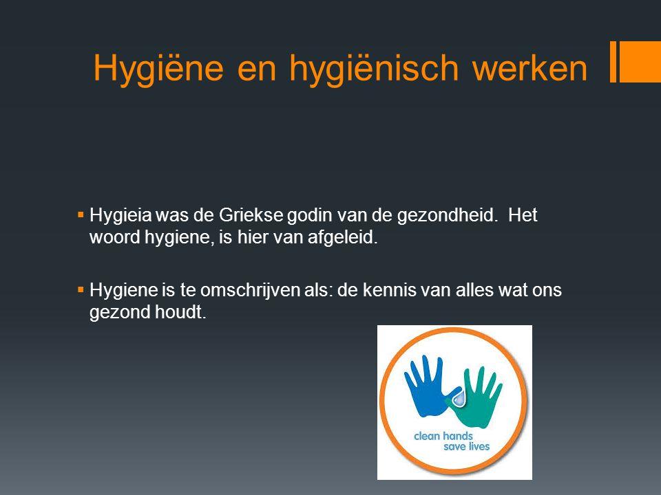 Hygiëne verdelen we in 3 groepen:  1.Persoonlijke hygiëne  2.