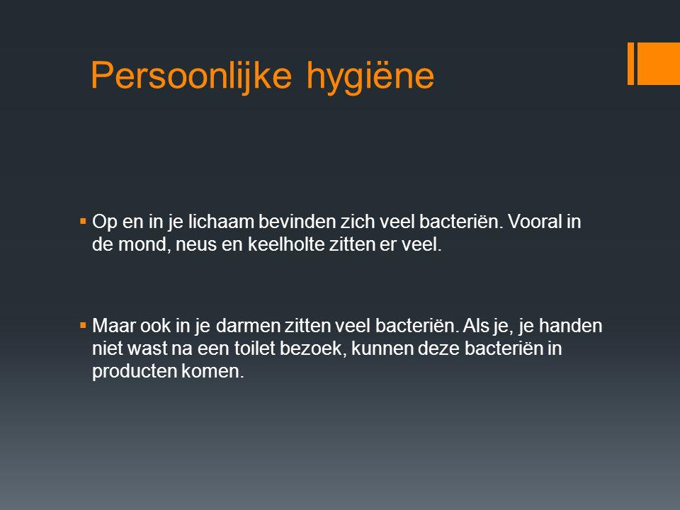 Persoonlijke hygiëne  Je handen zijn de grootste meelifters voor bacteriën.