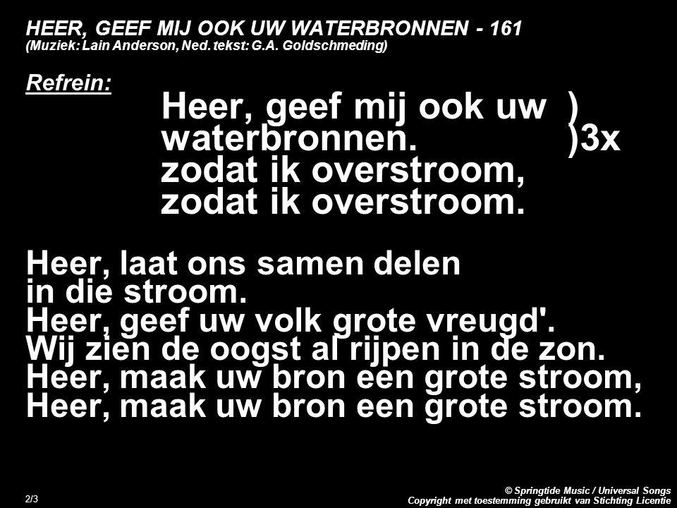 Copyright met toestemming gebruikt van Stichting Licentie © Springtide Music / Universal Songs 2/3 HEER, GEEF MIJ OOK UW WATERBRONNEN - 161 (Muziek: Lain Anderson, Ned.