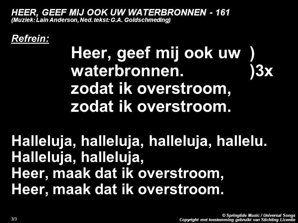 Copyright met toestemming gebruikt van Stichting Licentie © Springtide Music / Universal Songs 3/3 HEER, GEEF MIJ OOK UW WATERBRONNEN - 161 (Muziek: Lain Anderson, Ned.