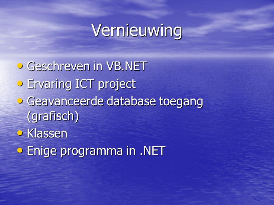 Vernieuwing Geschreven in VB.NET Geschreven in VB.NET Ervaring ICT project Ervaring ICT project Geavanceerde database toegang (grafisch) Geavanceerde database toegang (grafisch) Klassen Klassen Enige programma in.NET Enige programma in.NET