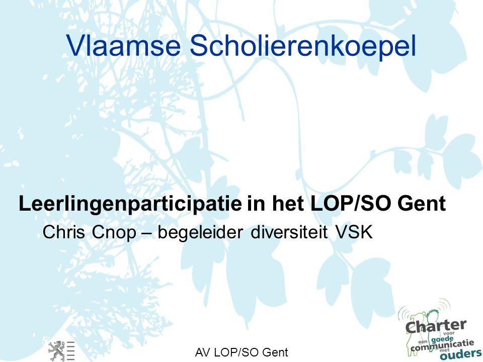AV LOP/SO Gent Vlaamse Scholierenkoepel Leerlingenparticipatie in het LOP/SO Gent Chris Cnop – begeleider diversiteit VSK