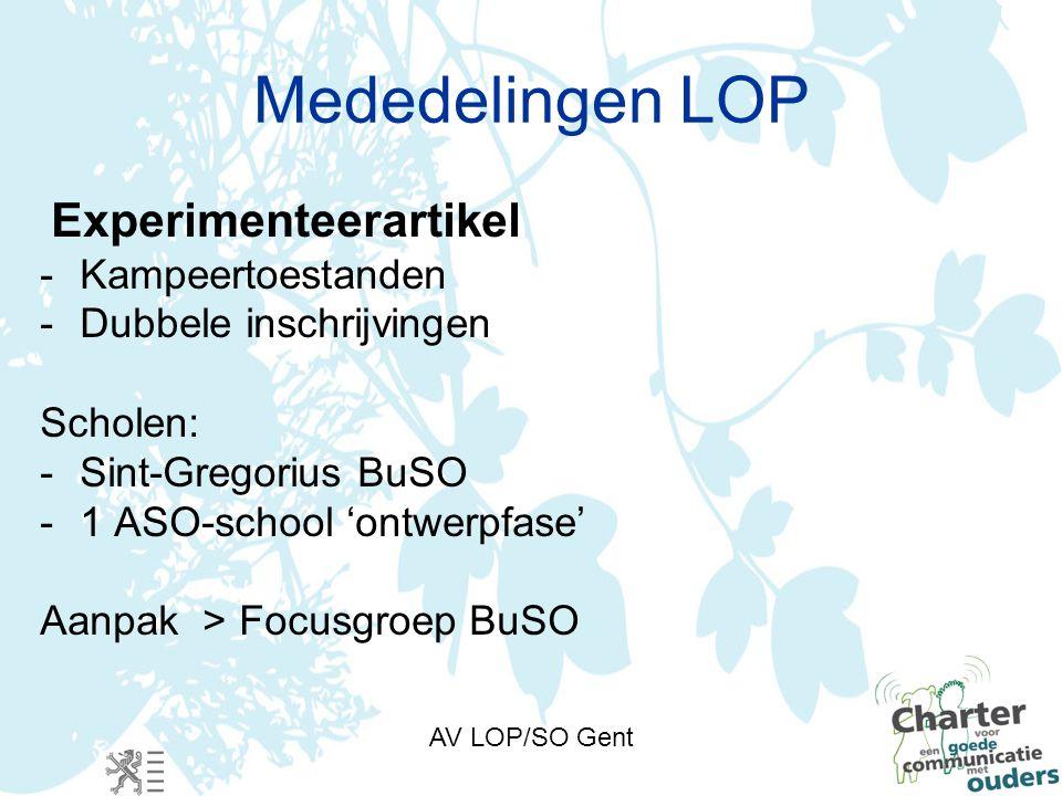AV LOP/SO Gent Mededelingen LOP Experimenteerartikel -Kampeertoestanden -Dubbele inschrijvingen Scholen: -Sint-Gregorius BuSO -1 ASO-school 'ontwerpfase' Aanpak > Focusgroep BuSO
