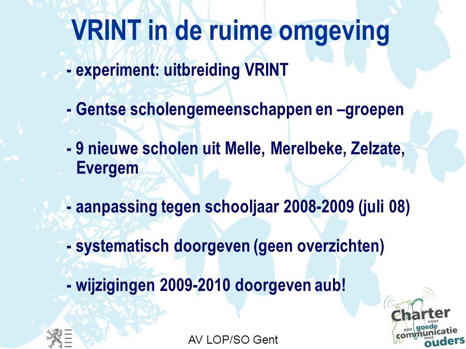 VRINT in de ruime omgeving - experiment: uitbreiding VRINT - Gentse scholengemeenschappen en –groepen - 9 nieuwe scholen uit Melle, Merelbeke, Zelzate, Evergem - aanpassing tegen schooljaar 2008-2009 (juli 08) - systematisch doorgeven (geen overzichten) - wijzigingen 2009-2010 doorgeven aub.