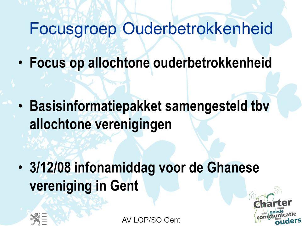 Focusgroep Ouderbetrokkenheid Focus op allochtone ouderbetrokkenheid Basisinformatiepakket samengesteld tbv allochtone verenigingen 3/12/08 infonamiddag voor de Ghanese vereniging in Gent AV LOP/SO Gent