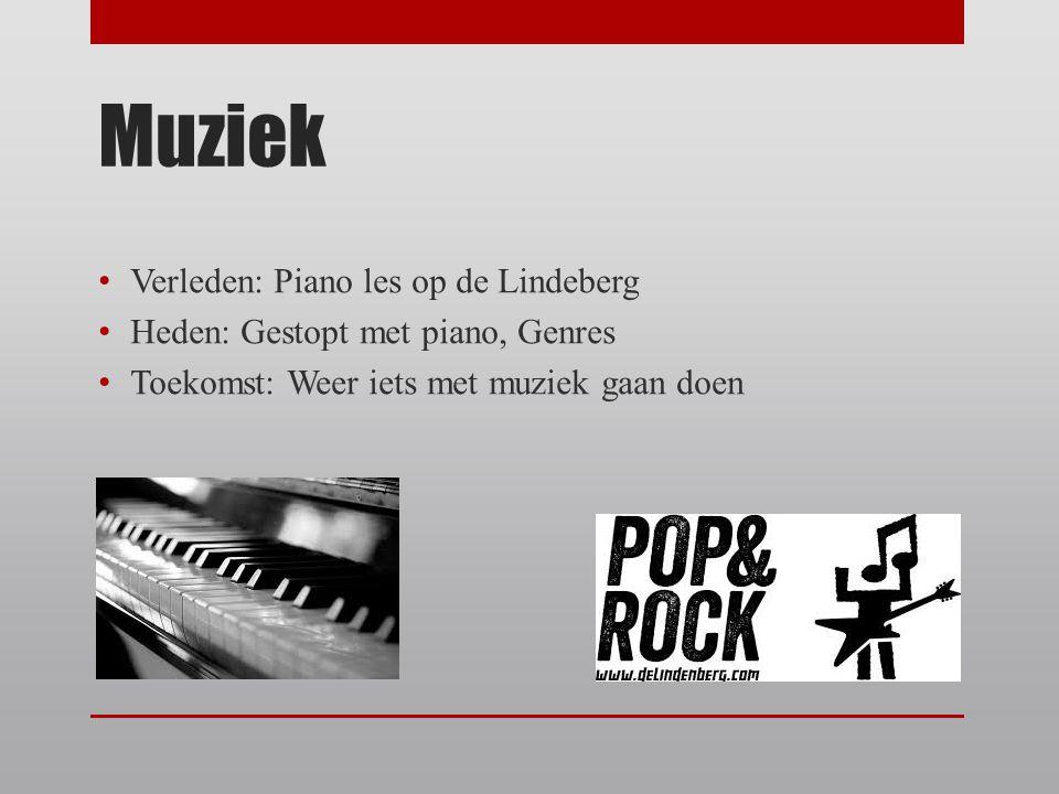 Muziek Verleden: Piano les op de Lindeberg Heden: Gestopt met piano, Genres Toekomst: Weer iets met muziek gaan doen
